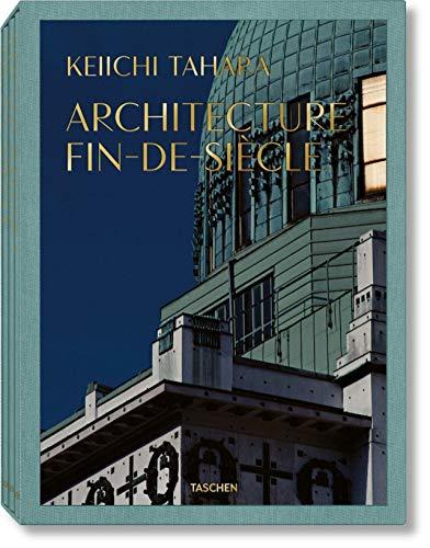 Keiichi Tahara. Architecture Fin-de-Siècle: TAHARA, ARCH. FIN-DE-SIECLE-TRILINGUE (Xxl)