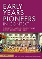 Early Years Pioneers in Context: Their lives, lasting influence and impact on practice today by Pam Jarvis Louise Swiniarski Wendy Holland(2016-09-01)