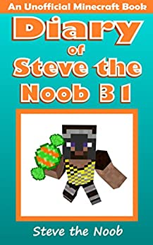 Diary of Steve the Noob 31 (An Unofficial Minecraft Book) (Diary of Steve the Noob Collection) by [Steve the Noob]