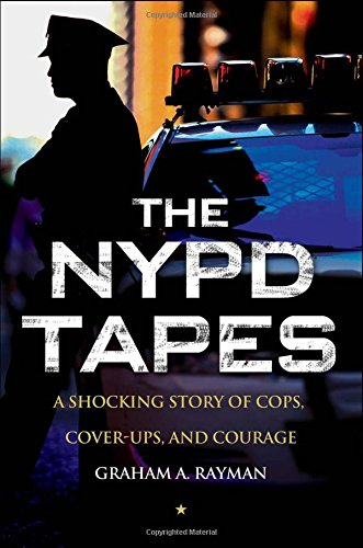 The NYPD Tapes: A Shocking Story of Cops, Cover-ups, and Courage