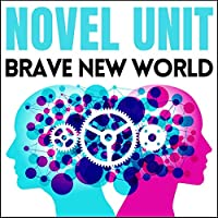 Novel Unit for Brave New World: Lessons, Activity Handouts, Quizzes, Projects, and More