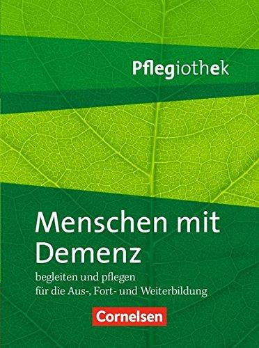 Pflegiothek: Menschen mit Demenz begleiten und pflegen: Fachbuch (Pflegiothek - Für die Aus-, Fort- und Weiterbildung / Einführung und Vertiefung für die Aus-, Fort-, und Weiterbildung)