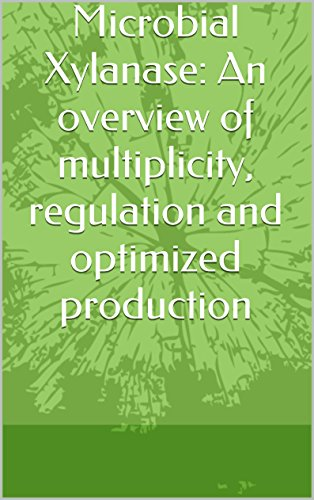 Microbial Xylanase: An overview of multiplicity, regulation and optimized production (English Edition)