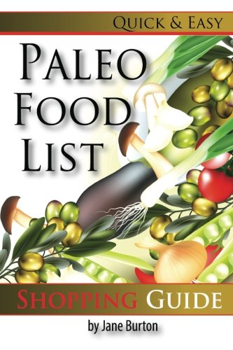 Compare Textbook Prices for Paleo Food List: Paleo Food Shopping List for the Supermarket; Diet Grocery list of Vegetables, Meats, Fruits & Pantry Foods Paleo Diet: Paleo Diet ... The Caveman Diet Food List Guide Volume 2  ISBN 9781500136277 by Burton, Jane