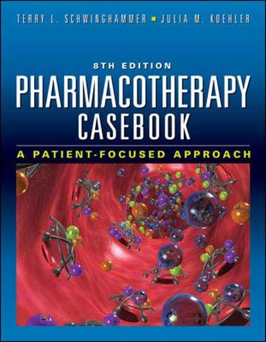 Pharmacotherapy Casebook: A Patient-Focused Approach,...