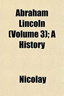 Abraham Lincoln (Volume 3); A History