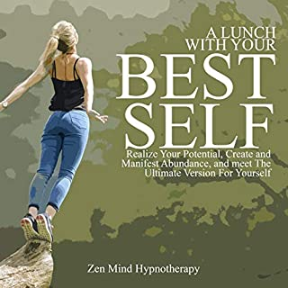 A Lunch with Your Best Self: Realize Your Potential, Employ the Law of Attraction, Create and Manifest Abundance & Meet the Ultimate Version of Yourself ... Sleep Hypnosis Meeting Your Higher Self                   By:                                                                                                                                 Zen Mind Hypnotherapy                               Narrated by:                                                                                                                                 Sylvia Rae                      Length: 1 hr and 1 min     25 ratings     Overall 5.0