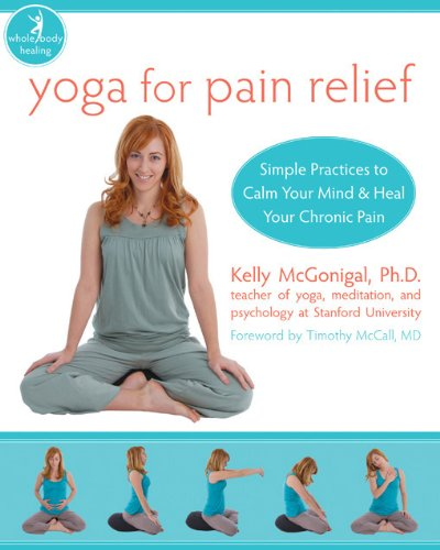 Yoga for Pain Relief: Simple Practices to Calm Your Mind and Heal Your Chronic Pain (The New Harbinger Whole-Body Healin