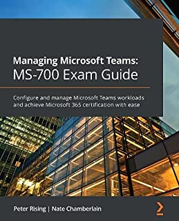 Managing Microsoft Teams MS-700 Exam Guide: Configure and manage Microsoft Teams workloads and achieve Microsoft 365 certi...