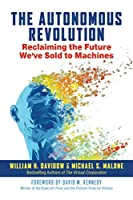 The Autonomous Revolution: Reclaiming the Future We've Sold to Machines