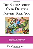 The 4 Secrets Your Dentist Never Told You