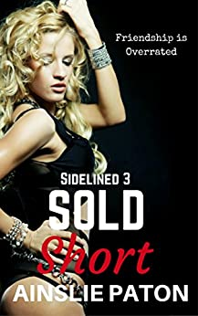 Sold Short (Sidelined Book 3) by [Ainslie Paton, Belinda Holmes]