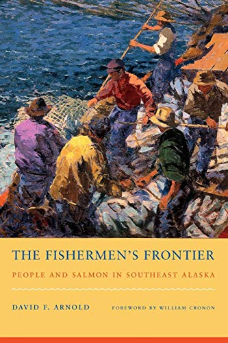 The Fishermen's Frontier: People and Salmon in Southeast Alaska (Weyerhaeuser Environmental Books)