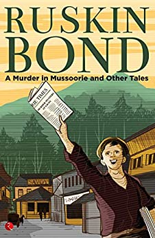 A MURDER IN MUSSOORIE AND OTHER TALES by [Ruskin Bond]