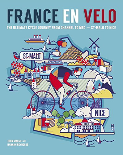 France en Velo: The Ultimate Cycle Journey from Channel to Mediterranean - St. Malo to Nice