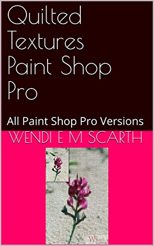 Quilted Textures Paint Shop Pro: All Paint Shop Pro Versions (Paint Shop Pro Made Easy Book 337) (English Edition)