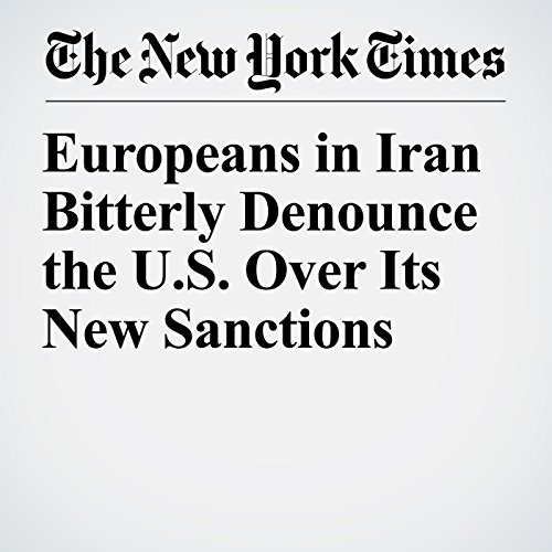 Europeans in Iran Bitterly Denounce the U.S. Over Its New Sanctions copertina