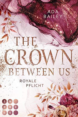 The Crown Between Us. Royale Pflicht (Die »Crown«-Dilogie 2): New Adult Roman über die Liebe zu einem königlichen Bad Boy von [Ada Bailey]