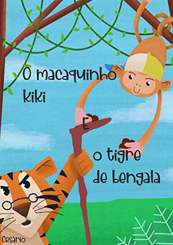 O MACAQUINHO KIKI E O TIGRE DE BENGALA: TRAVESSURAS DO KIKI