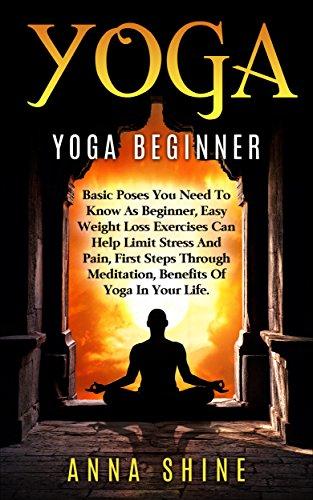 Amazon Com Yoga Beginner Easy Yoga Poses Best Weight Loss Exercises Health And Fitness Yoga Asanas Yoga Basic Poses Basic Yoga Postures Ebook Shine Anna Kindle Store