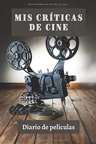 Mis Críticas De Cine: Diario De Películas - 120 Páginas Totalmente Personalizadas Para Anotar Cada Detalle Y Llevar Un Seguimiento Perfecto