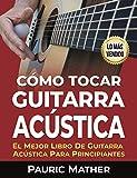 Cómo Tocar Guitarra Acústica: El Mejor Libro De Guitarra Acústica Para Principiantes (Spanish Edition)