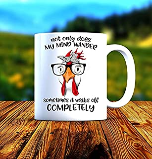 Not Only Does My Mind Wander Sometimes It Completely Wanders Off Chicken Mug 11oz and 15oz
