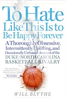 To Hate Like This Is to Be Happy Forever: A Thoroughly Obsessive, Intermittently Uplifting, and Occasionally Unbiased Acco...