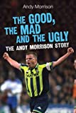 The Good, The Mad and The Ugly by Andy Morrison