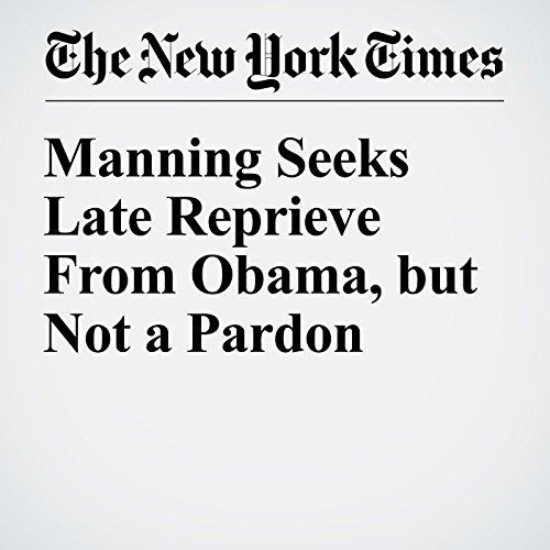 Manning Seeks Late Reprieve From Obama, but Not a Pardon copertina
