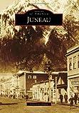 Juneau (Images of America)