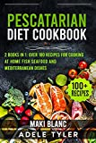 Pescatarian Diet Cookbook: 2 Books in 1: Over 100 Recipes For Cooking At Home Fish Seafood And Mediterranean Dishes