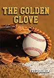 The Golden Glove (Fred Bowen Sports Story)