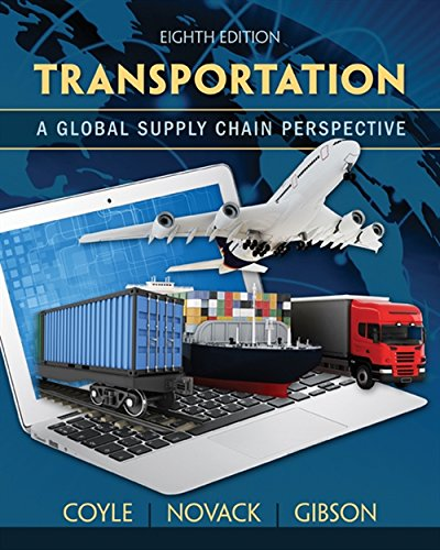 Compare Textbook Prices for Transportation: A Global Supply Chain Perspective 8 Edition ISBN 9781133592969 by Coyle, John J.,Novack, Robert A.,Gibson, Brian,Bardi, Edward J.