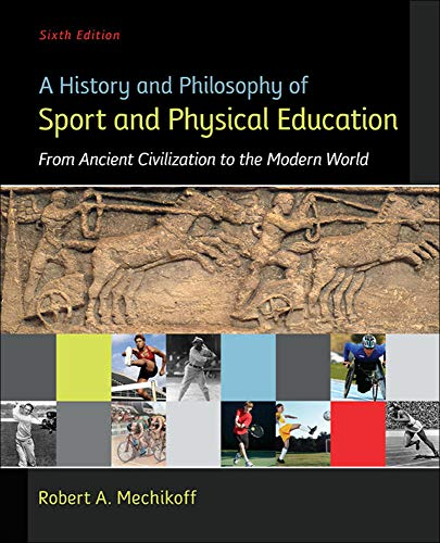 Compare Textbook Prices for A History and Philosophy of Sport and Physical Education: From Ancient Civilizations to the Modern World 6 Edition ISBN 9780078022715 by Mechikoff, Robert