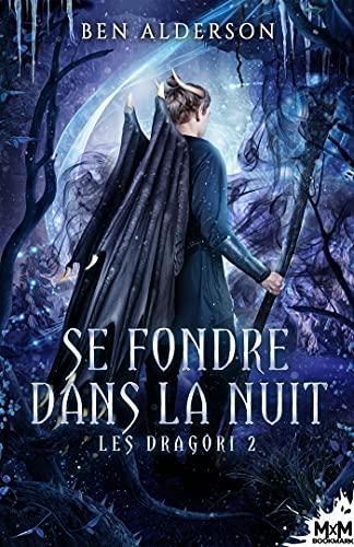 Se fondre dans la nuit: Les Dragori, T2 par [Ben Alderson, Noémie Saint Gal]