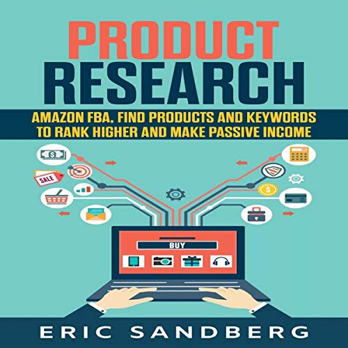 Product Research: Amazon FBA, Find Products and Keywords to Rank Higher and Make Passive Income cover art