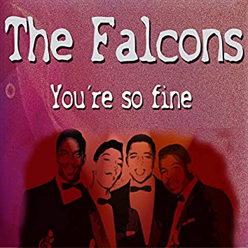 The Falcons You're so Fine
