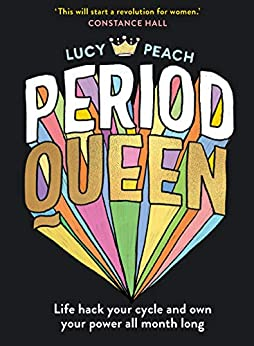 Period Queen: Life hack your cycle and own your power all month long by [Lucy Peach]