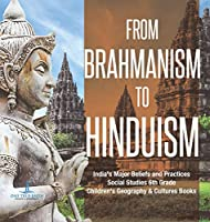From Brahmanism to Hinduism - India's Major Beliefs and Practices - Social Studies 6th Grade - Children's Geography & Cultures Books