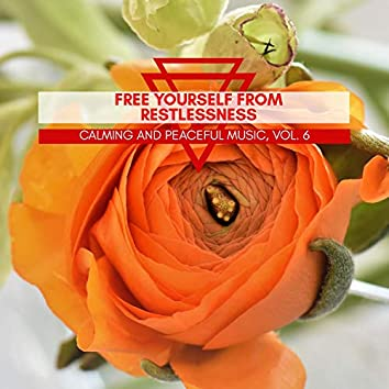 Free Yourself From Restlessness - Calming And Peaceful Music, Vol. 6