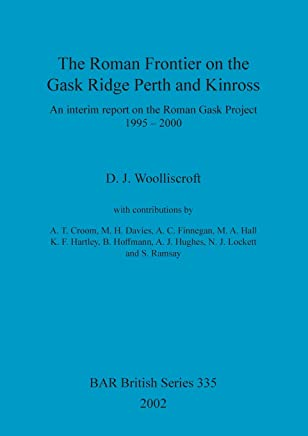 The Roman Frontier on the Gask Ridge: Perth and Kinross: An interim report on the Roman Gask Project 1995-2000