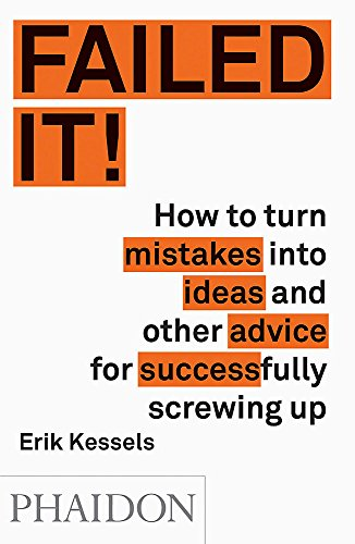Failed it!: How to turn mistakes into ideas and other advice for successfully screwing up (DOCUMENTS)
