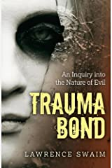 Trauma Bond: An Inquiry into the Nature of Evil Kindle Edition