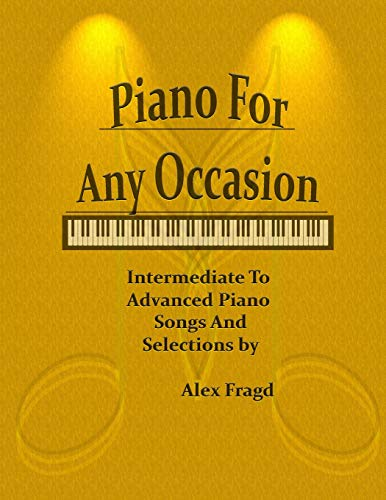 Piano For Any Occasion: Intermediate To Advanced Piano Songs And Selections