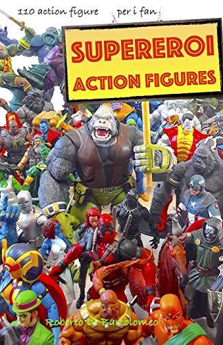 Supereroi Action Figures: 110 action figure per gli amanti della Marvel, DC, film e videogiochi
