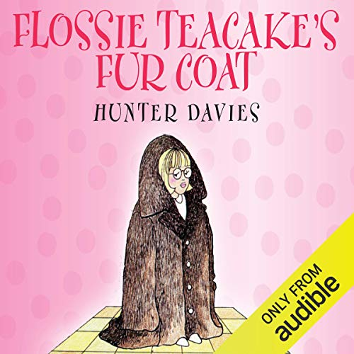 Flossie Teacake's Fur Coat                   By:                                                                                                                                 Hunter Davies                               Narrated by:                                                                                                                                 Eve Karpf                      Length: 2 hrs and 15 mins     7 ratings     Overall 4.7