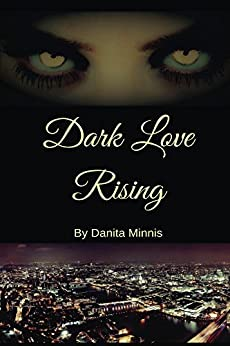 Dark Love Rising by [Danita Minnis]