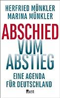 Abschied vom Abstieg: Eine Agenda fuer Deutschland