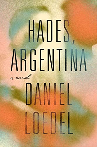Hades, Argentina: A Novel by [Daniel Loedel]